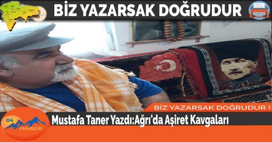Mustafa Taner Yazdı:Ağrı'da Aşiret Kavgaları