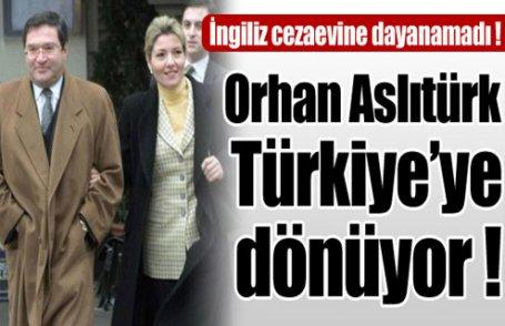 Orhan Aslıtürk Türkiye'ye dönüyor !