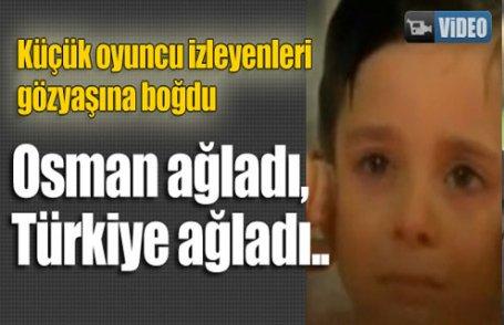 Osman ağladı, Türkiye ağladı..