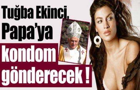 Papa'ya kondom gönderecek !