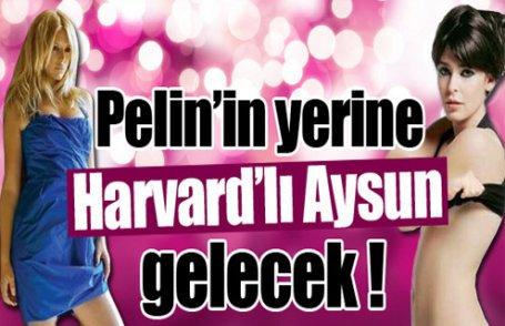 Pelin'in yerine Harvard'lı Aysun !