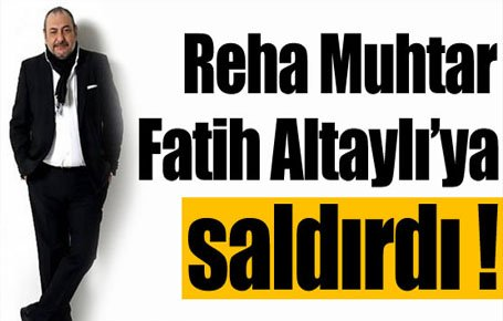 Reha Muhtar, Fatih Altaylı'ya saldırdı !