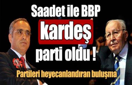 Saadet ile BBP 'kardeş' parti oldu