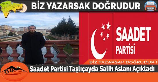 Saadet Partisi Taşlıçayda Salih Aslanı Açıkladı