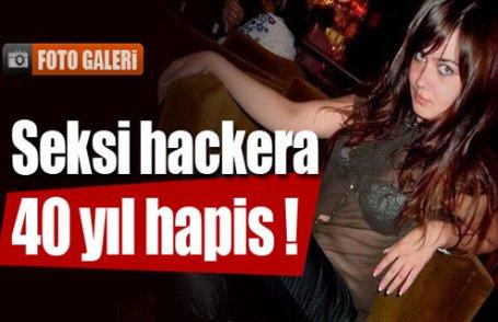 Seksi hackera 40 yıl hapis !