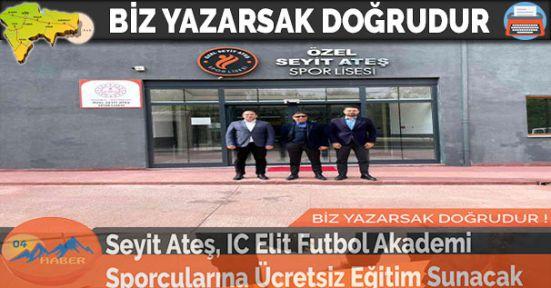 Seyit Ateş, IC Elit Futbol Akademi Sporcularına Ücretsiz Eğitim Sunacak