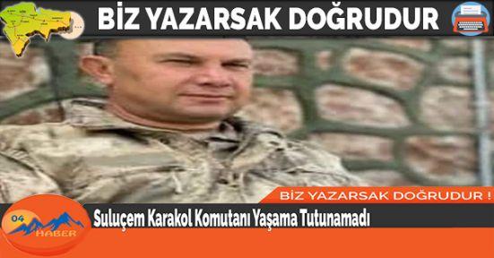 Suluçem Karakol Komutanı Yaşama Tutunamadı