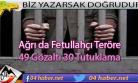 Ağrı da Fetö'den 30 kişi tutuklandı