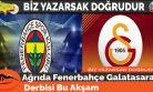 Ağrıda Fenerbahçe Galatasaray Derbisi Bu Akşam