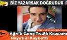 Ağrı'lı Genç Trafik Kazasında Hayatını Kaybetti