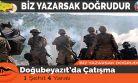 Doğubeyazıt'da Çatışma : 1 Şehit, 4 Asker Yaralı