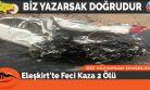 Eleşkirt'te Feci Kaza 2 Ölü