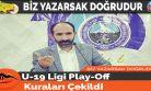 U-19 Ligi Play-Off  Kuraları Çekildi