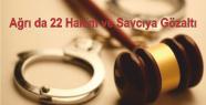 Ağrı da 22 Hakim ve Savcıya Gözaltı