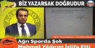 Ağrı Sporda Şok Mehmet Yıldırım...