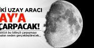 Ay'a iki uzay aracı çarpacak!