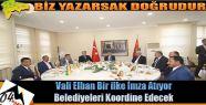 Vali Elban Belediyeleri Koordine Edecek
