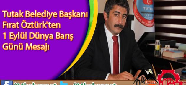 Tutak Belediye Başkanı Fırat Öztürk'ten 1 Eylül Dünya Barış Günü Mesajı