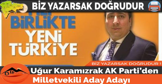 Uğur Karamızrak AK Parti'den Milletvekili Aday Adayı