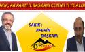 """SAKIK'TAN AK PARTİ İL BAŞKANI ÇETİN'E """" AFERİN BAŞKAN"""""""