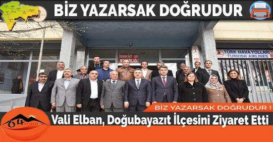 Vali Elban, Doğubayazıt İlçesini Ziyaret Etti.