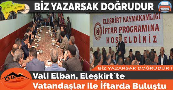 Vali Elban, Eleşkirt`te Vatandaşlar ile İftarda Buluştu