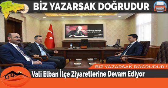 Vali Elban İlçe Ziyaretlerine Devam Ediyor