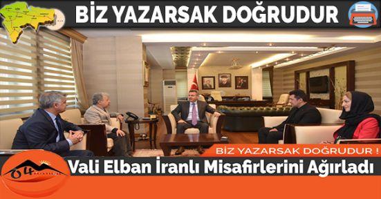 Vali Elban İranlı Misafirlerini Ağırladı