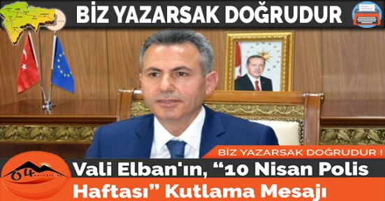 """Vali Elban'ın, """"10 Nisan Polis Haftası"""" Kutlama Mesajı"""