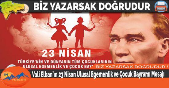 Vali Elban'ın 23 Nisan Ulusal Egemenlik ve Çocuk Bayramı Mesajı