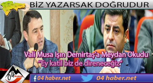 Vali Musa Işın,Selahattin Demirtaş'a Meydan Okudu