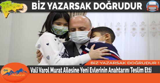 Vali Varol Murat Ailesine Yeni Evlerinin Anahtarını Teslim Etti