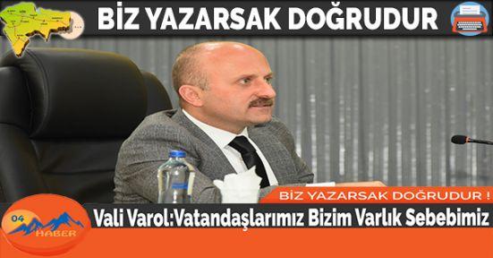 Vali Varol:Vatandaşlarımız Bizim Varlık Sebebimiz