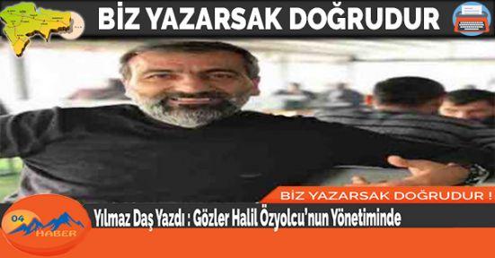 Yılmaz Daş Yazdı : Gözler Halil Özyolcu'nun Yönetiminde