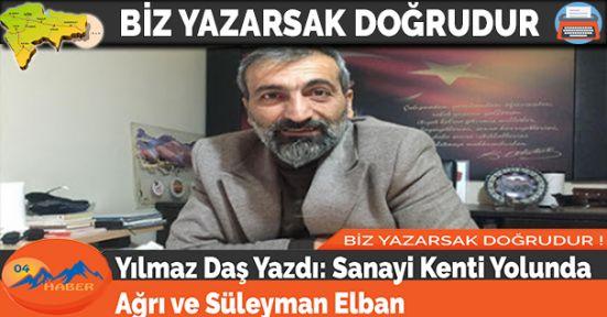 Yılmaz Daş Yazdı: Sanayi Kenti Yolunda Ağrı ve Süleyman Elban